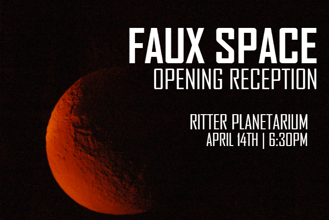 faux space exhibition opening at Ritter Planetarium at 6:30pm