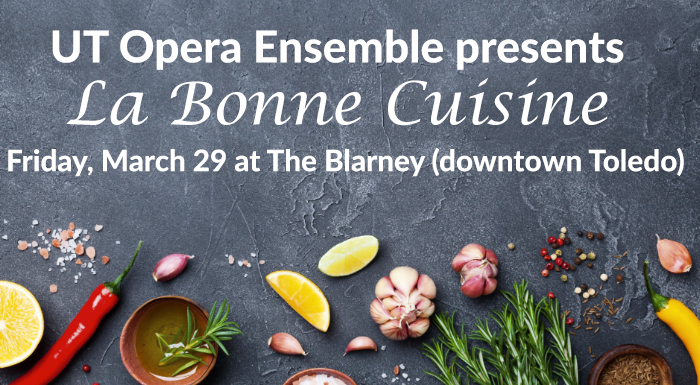 Graphic background with food items and the text UT Opera Ensemble presents La Bonne Cuisine, Friday, March 29 at 7:30 pm at The Blarney, downtown Toledo