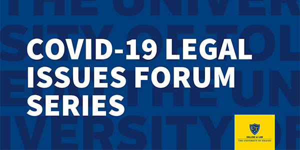 COVID-19 Legal Issues Forum Series