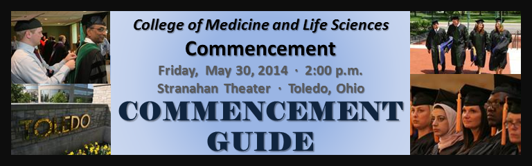College of Medicine and Life Sciences Commencement; Friday, May 30, 2014, 2:00pm; Stranahan Theater, Toledo, OH; Commencement Guide